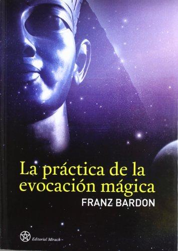 practica de la evocacion magi: Franz Bardon