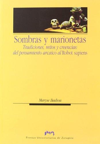 9788492774180: Sombras y marionetas. Tradiciones, mitos y creencias: del pensamiento arcaico al Robot sapiens (Humanidades)