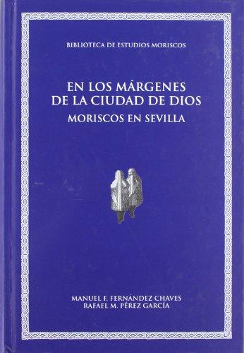 9788492774432: En los m¯rgenes de la ciudad de Dios : moriscos en Sevilla