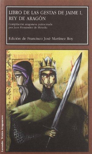 9788492774982: Libro de las gestas de Jaime I, rey de Aragón. Compilación aragonesa patrocinada por Juan Fernández de Heredia (Larumbe)