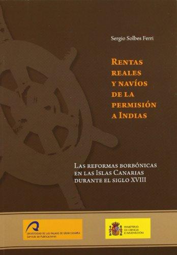9788492777501: Rentas Reales y Navíos de la permisión a Indias.: Las reformas Borbónicas en las Islas Canarias durante el siglo XVIII (Monografía)