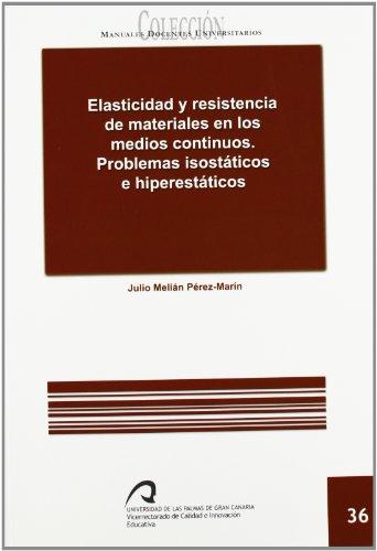 9788492777624: Elasticidad y resistencia de los materiales en los medios continuos.: Problemas isostáticos e hiperestáticos (Manual docente universitario. Área de Enseñanzas Técnicas)