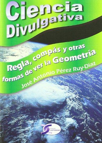9788492779505: Ciencia divulgativa. regla, compasy otras formas de ver la geometria
