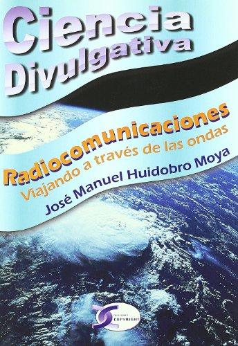 Radiocomunicaciones. Viajando a traves de las ondas.: Huidobro Moya, Jose