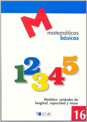 9788492795390: MATEMATICAS BASICAS - 16 Medidas: unidades de longitud, capacidad y masa