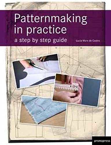 Patternmaking in Practice: A Step by Step: Mors de Castro,