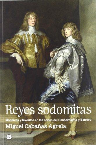 9788492813629: Reyes sodomitas: Monarcas y favoritos en las cortes del Renacimiento y Barroco (G)