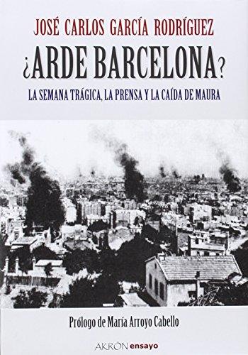 9788492814138: ¿arde Barcelona? - la semana tragica, la prensa y la caida de maura