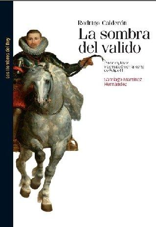 9788492820030: RODRIGO CALDERÓN. LA SOMBRA DEL VALIDO: La sombra del valido. Privanza favor y corrupción en la Corte de Felipe II (Los hombres del rey)
