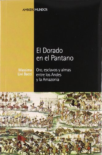 9788492820658: DORADO EN EL PANTANO, EL: Oro, esclavos y almas entre los Andes y la Amazonia (Ambos mundos)