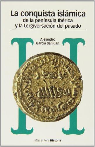 9788492820931: Conquista islámica de la península ibérica y la tergiversación del pasado, La (Estudios)