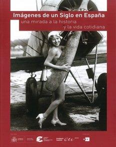 IMAGENES DE UN SIGLO EN ESPANA: UNA MIRADA A LA HISTORIA Y LA VIDA COTIDIANA (8492827629) by Varios Autores