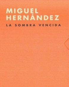 9788492827886: MIGUEL HERNANDEZ LA SOMBRA VENCIDA