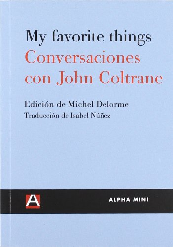 9788492837502: My Favorite Things: Conversaciones Con John Coltrane (Alpha Mini)