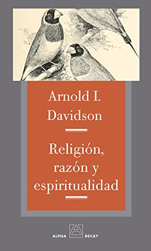 Religión, Razón Y Espiritualidad (Alpha, Bet & Gimmel): Davidson, Arnold I.