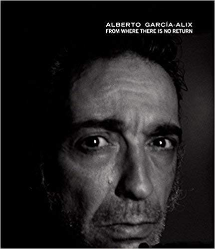 9788492841431: Alberto García-Alix: From Where There Is No Return