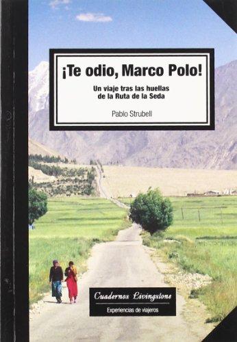 9788492846023: Te odio Marco Polo! Un viaje tras las huellas de la Ruta de la Seda (niberta - Cuadernos Livingstone)