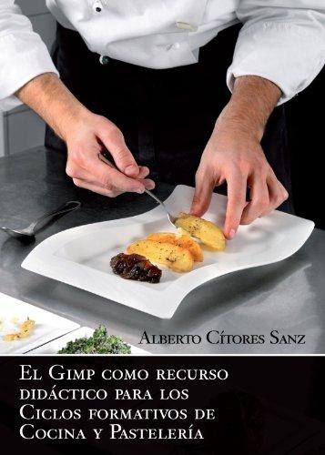 9788492849949: El GIMP como recurso didáctico para los ciclos formativos de cocina y pastelería (Spanish Edition)