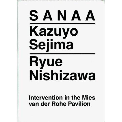 9788492861187: Sanaa: Kazuyo Sejima, Ryue Nishizawa - Intervention in the Mies van der Rohe Pavilion