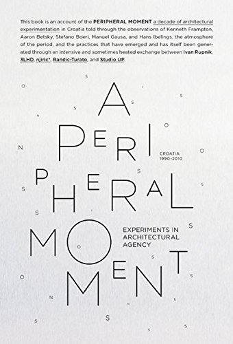 9788492861576: A Peripheral Moment: Experiments in Architectural Agency: Croatia 1990-2010