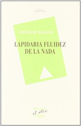 LAPIDARIA FLUIDEZ DE LA NADA: José Ángel Magadán