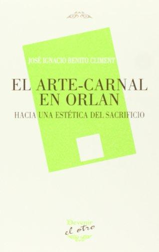 ARTE-CARNAL EN ORLAN, EL: JOSE IGNACIO BENITO