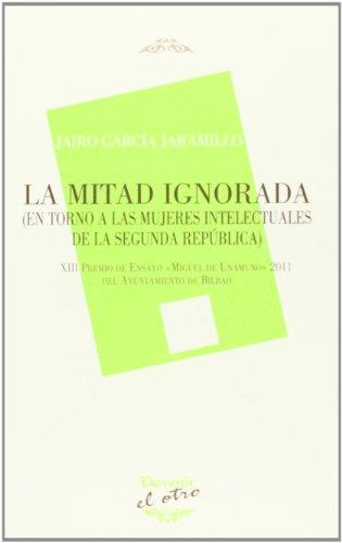 9788492877669: La Mitad Ignorada. En Torno A La Mujeres Intelectuales De La Segunda República (El Otro (devenir))