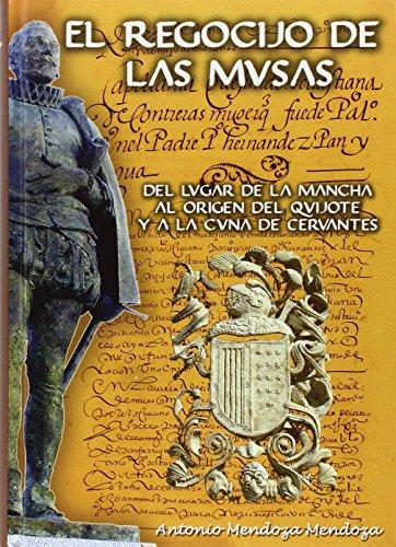 EL REGOCIJO DE LAS MUSAS: DEL LUGAR DE LA MANCHA AL ORIGEN DEL QUIJOTE Y A LA CUNA DE CERVANTES: ...