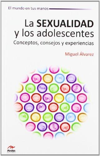 9788492892181: La Sexualidad y los Adolescentes. Conceptos, consejos y experiencias (El Mundo en tus Manos)
