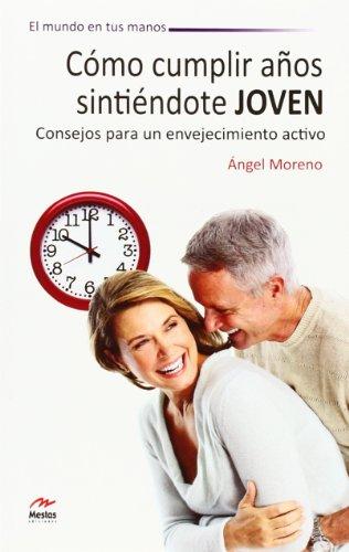 9788492892273: Cómo cumplir años sintiéndote joven : consejos para un envejecimiento activo