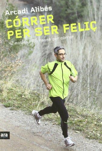 9788492907540: Córrer per ser feliç: 42 motius i 195 raons per córrer