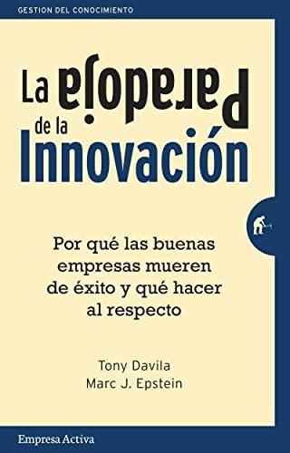La paradoja de la innovación (Gestión del conocimiento): DAVILA, TONY; EPSTEIN, MARC...