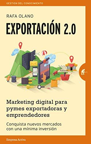 EXPORTACION 2.0: MARKETING DIGITAL PARA PYMES EXPORTADORAS Y EMPRENDEDORES: Rafael Olano