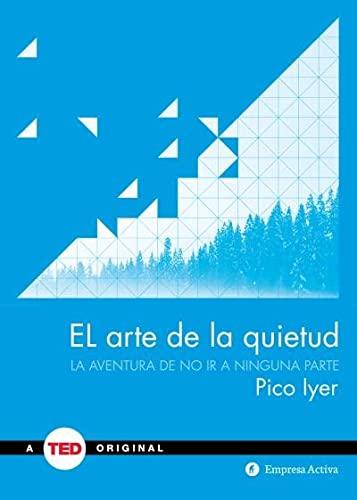 El Arte de la Quietud : La: Pico Iyer