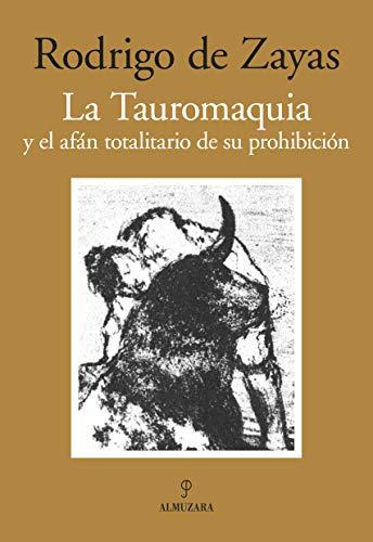 9788492924158: La Tauromaquia y el afán totalitario de su prohibición (Ensayo (almuzara))