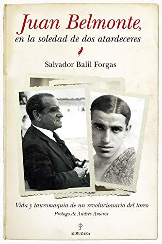 9788492924400: Juan Belmonte, en la soledad de dos atardeceres: Vida y tauromaquia de un revolucionario del toreo (Cronicas Y Memorias)
