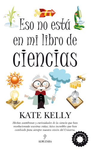 Eso no esta en mi libro de ciencias / That's not in my Science book: Secretos y hechos poco conocidos de la ciencia que cambiaron nuestras vidas / ... that Changed our Lives (Spanish Edition) (8492924608) by Kate Kelly