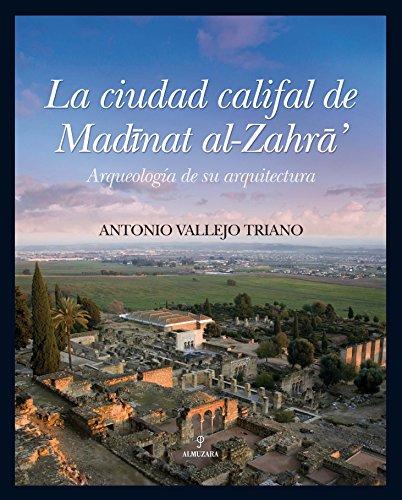 La Ciudad Califal de Madinat Al-Zahra: Arqueologia: Antonio Vallejo Triano