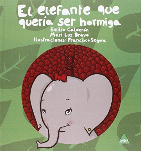 9788492932849: El elefante que quería ser hormiga