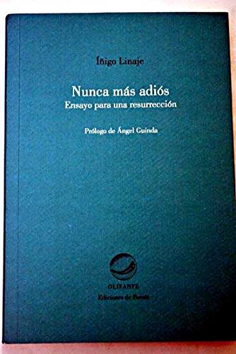 Nunca más adiós: Ensayo para una resurrección: Linaje, Íñigo; Guinda,