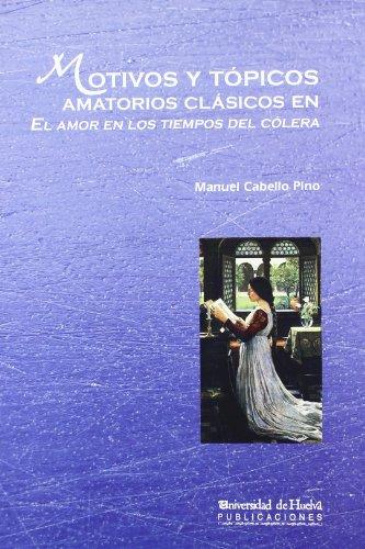 9788492944033: Motivos y tópicos amatorios clásicos en el amor los tiempos del cólera (Arias montano)