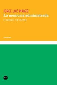 9788492946266: La Memoria Administrada (el Barroco y lo Hispano)