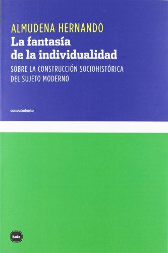 9788492946426: La fantasía de la individualidad: Sobre la construcción sociohistórica del sujeto moderno (conocimiento)