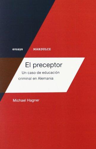 9788492946488: El preceptor: Un caso de educación criminal en Alemania (ensayo)