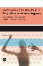 9788492946525: La violencia en los m�rgenes: Una maestra y un soci�logo en el conurbano bonaerense