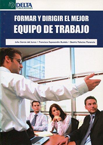 Formar y dirigir el mejor equipo de: García del Junco,