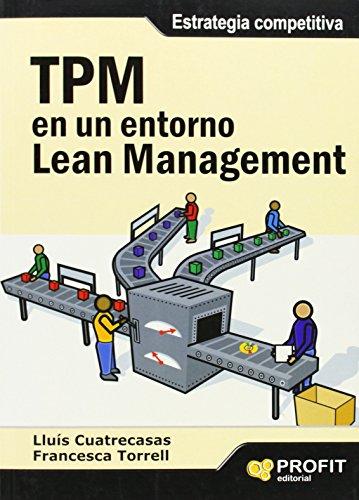 TPM EN UN ENTORNO LEAN MANAGEMENT: Estrategia competitiva: Lluis Cuatrecasas, Francesca Torrell
