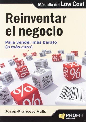 9788492956265: Reinventar el negocio: Para vender más barato (o más caro)