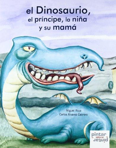 El dinosaurio, el prà ncipe, la niña: Miguel Rojo