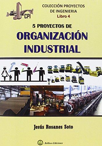 9788492970919: CINCO PROYECTOS DE ORGANIZACION INDUSTRIAL: Colección Proyectos de Ingenieria